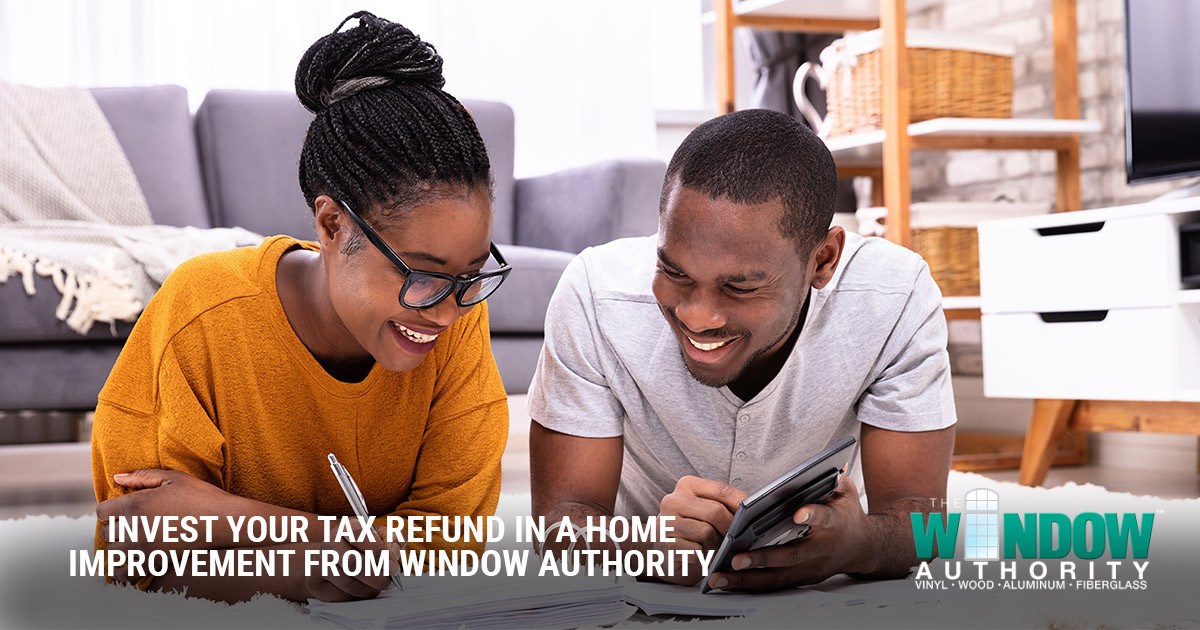 Invest Your Tax Refund in a Home Improvement Project from Window Authority
