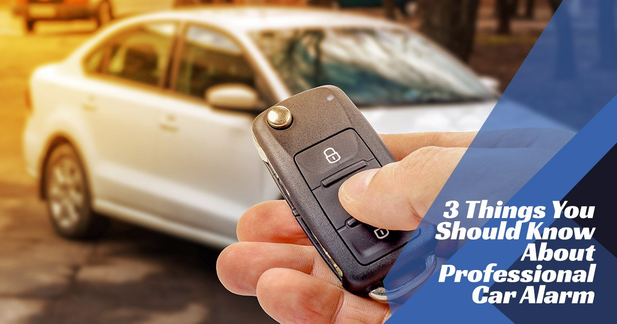 3 Things You Should Know About Professional Car Alarm Installations