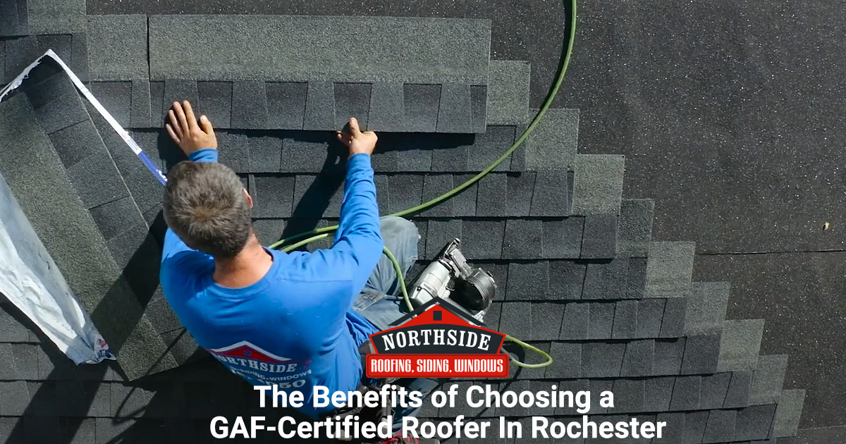 The Benefits of Choosing a GAF-Certified Roofer In Rochester