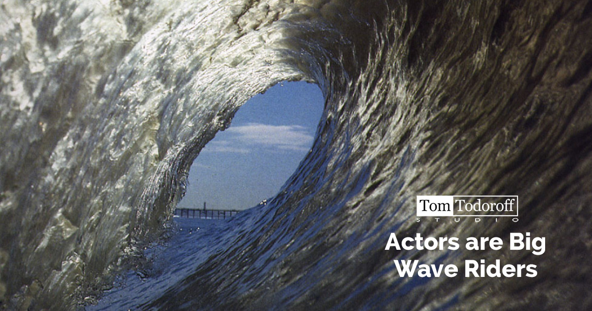 Actors are Big Wave Riders, Surfing the Waves of Sensation