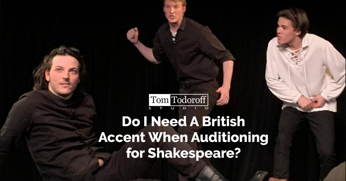 Do I Need to Use a British Accent When Auditioning for Shakespeare?