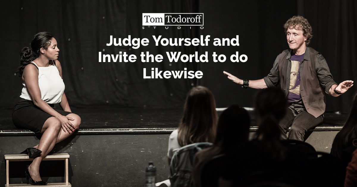 Judge Yourself and You Invite the World to do Likewise