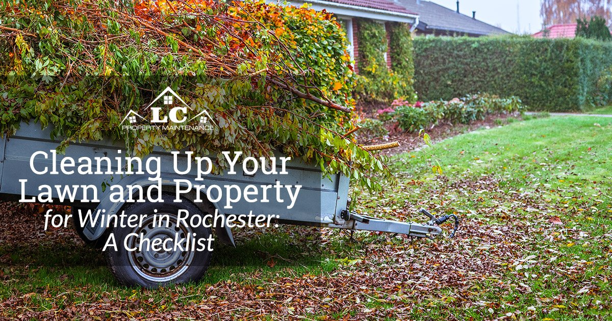 Cleaning Up Your Lawn and Property for Winter in Rochester: A Checklist