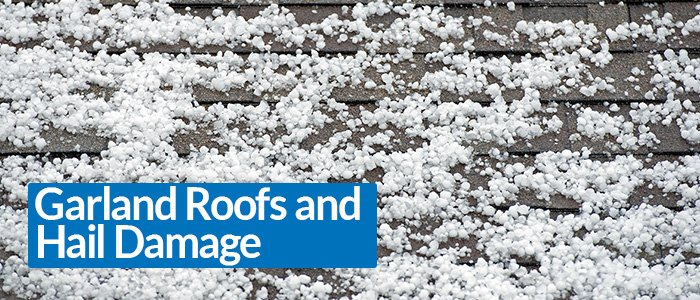 Garland TX Roofs and Hail Damage: What You Need to Know