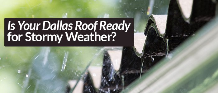 Is Your Dallas Roof Ready for Stormy Weather?