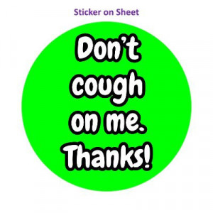 Dont Cough On Me Thanks Green Bright