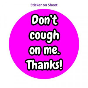 Dont Cough On Me Thanks Magenta