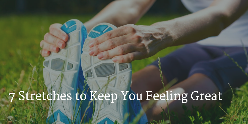 7 Stretches to Keep You Feeling Great