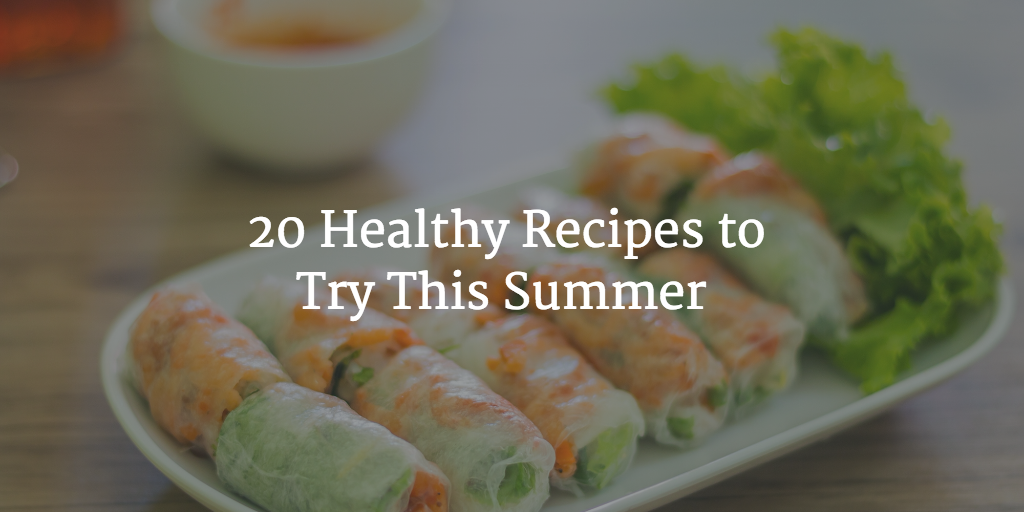 20 Healthy Recipes to Try This Summer