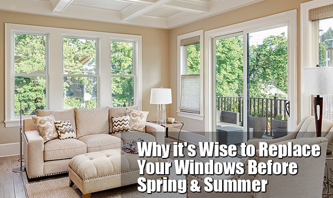 Why it's Wise to Replace Your Windows Before Spring & Summer