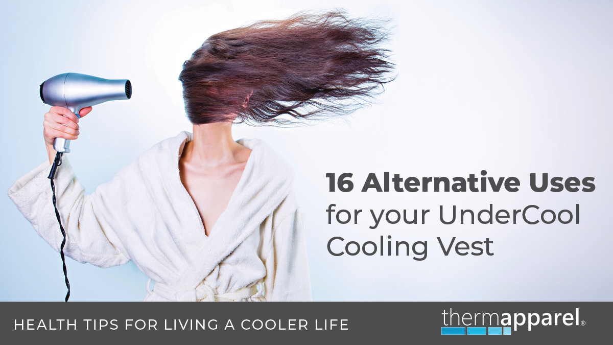 16 Alternative uses for your UnderCool Cooling Vest