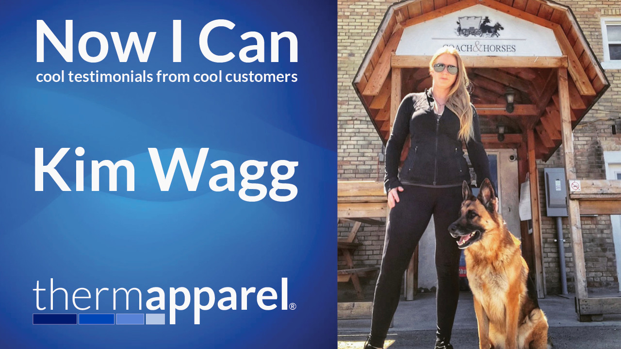 ThermApparel Testimonials - Now I Can - Cool Stories from Cool Customers - Kim Wagg
