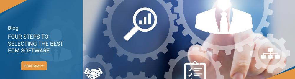 Four Steps to Selecting the Best ECM Software