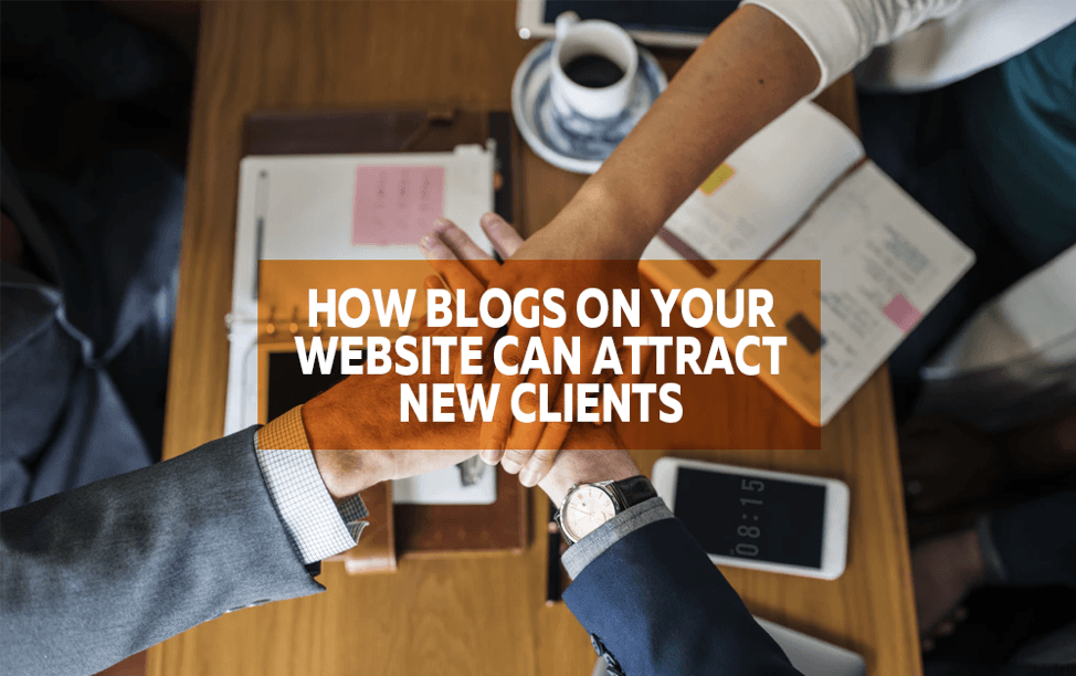 How Blogs on Your Website Can Attract New Clients