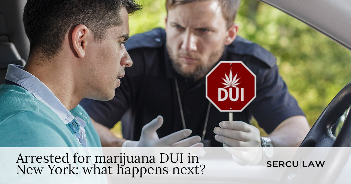 Arrested For Marijuana DUI in New York: What Happens Next?