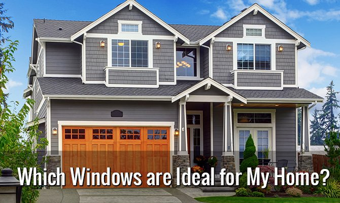 Which Windows are Ideal for My Home?