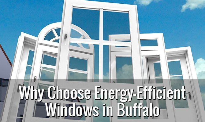 Why Choose Energy-Efficient Windows in Buffalo