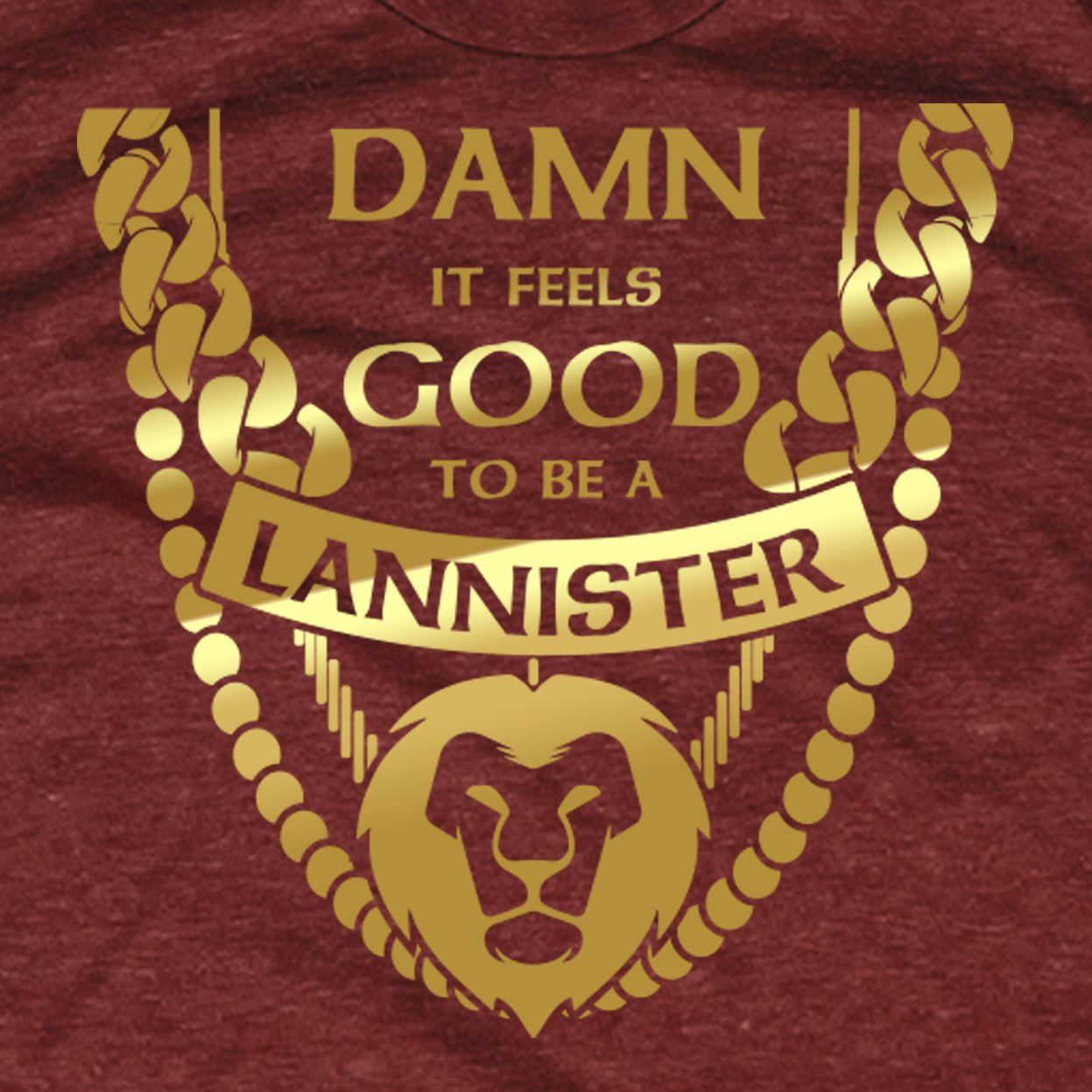 Damn It Feels Good to Be a Lannister shirt