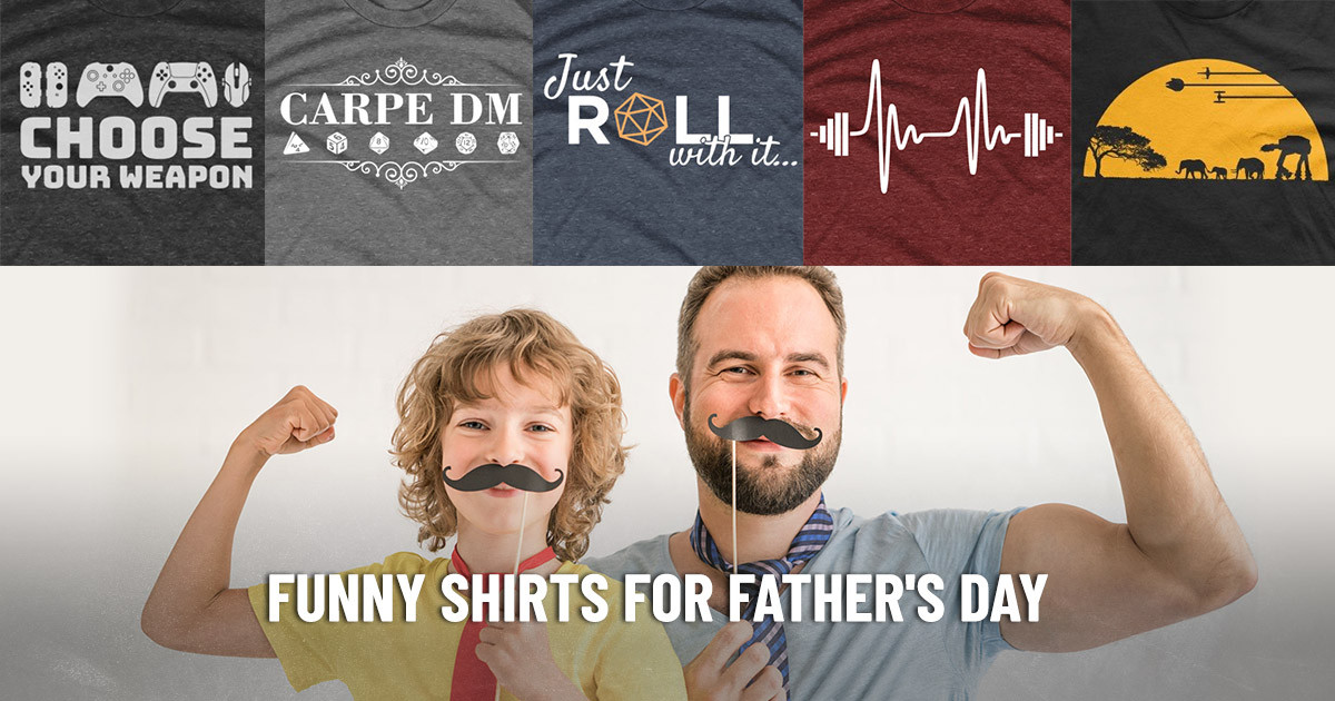 Hundreds of Hilarious Graphic T-shirts for Father's Day