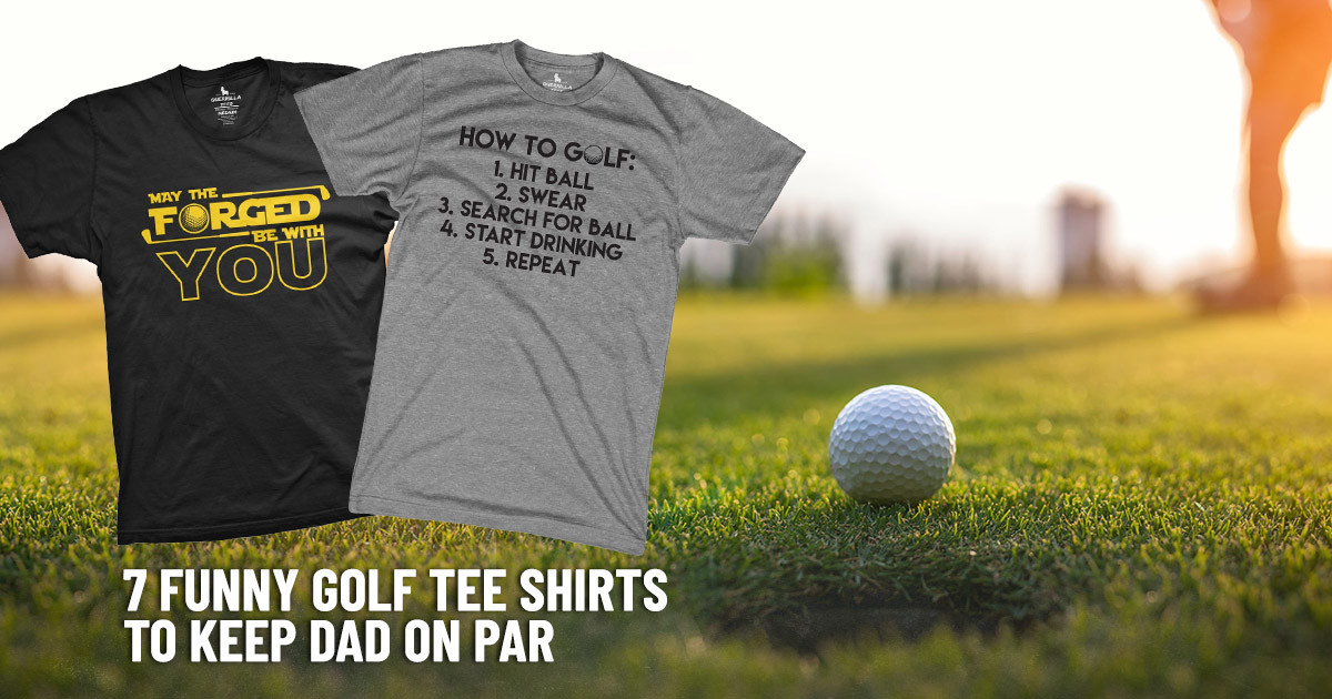 7 Funny Golf Tee Shirts to Keep Dad On Par