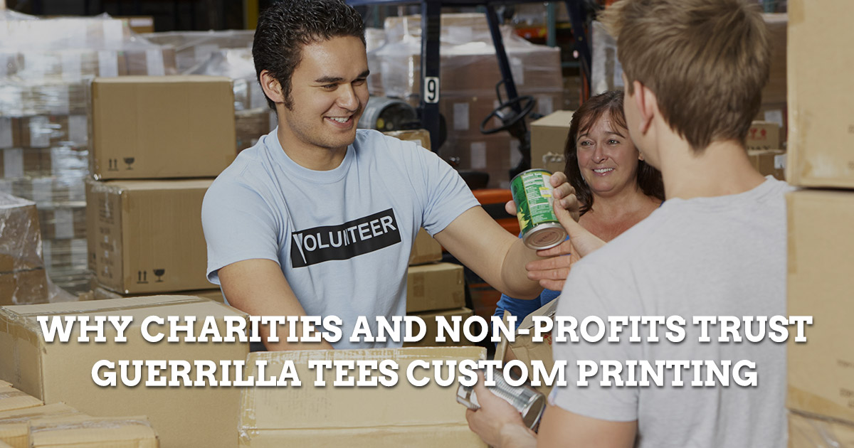 Why Charities and Non-Profits Trust Guerrilla Tees Custom Printing