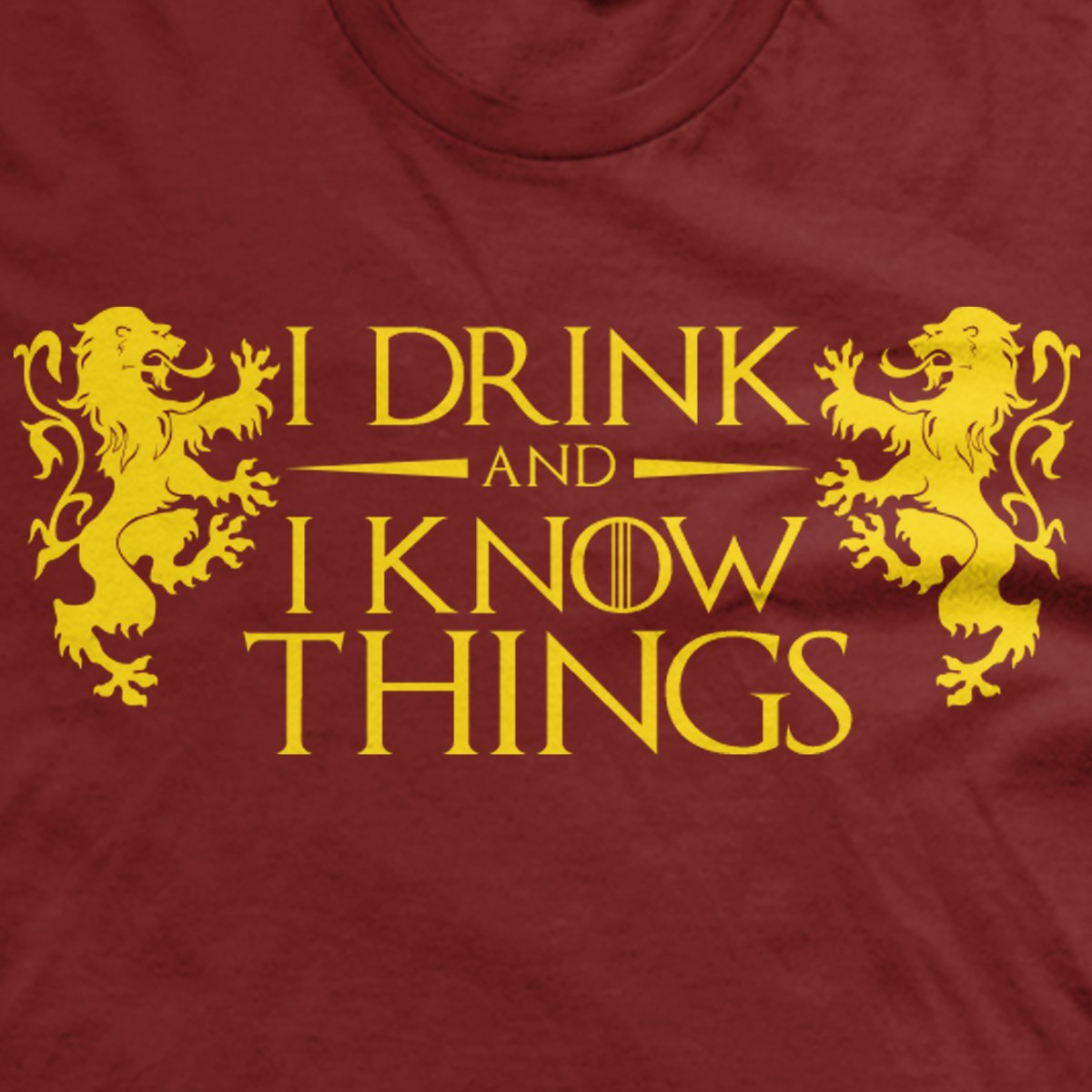 I Drink and I Know Things shirts