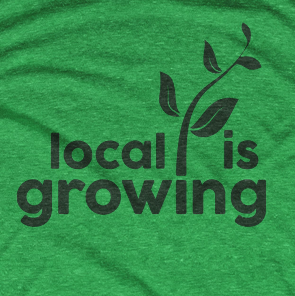 Local Is Growing t-shirt