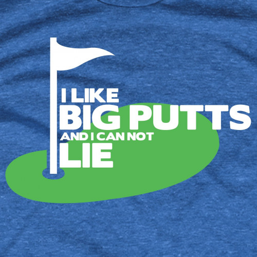 I Like Big Putts