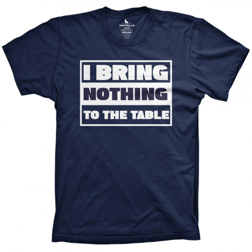 I Bring Nothing To The Table