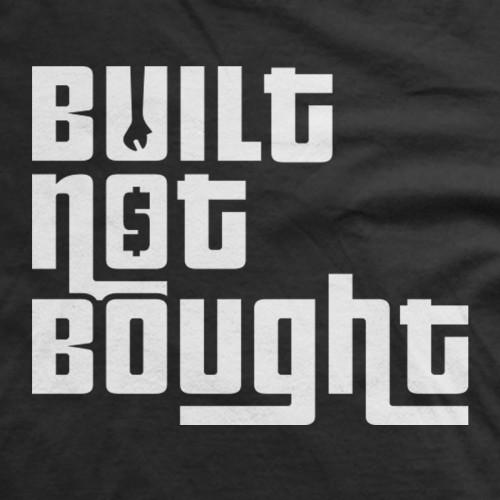 Built Not Bought Tshirt