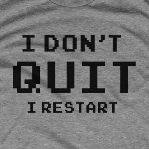 I Don't Quit I Restart Gamer