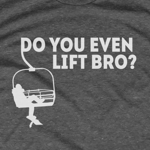 Do You Ski Lift Bro?