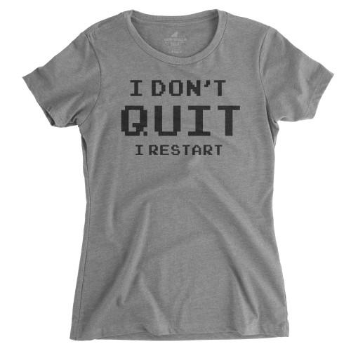 Womens I Don't Quit, I Restart