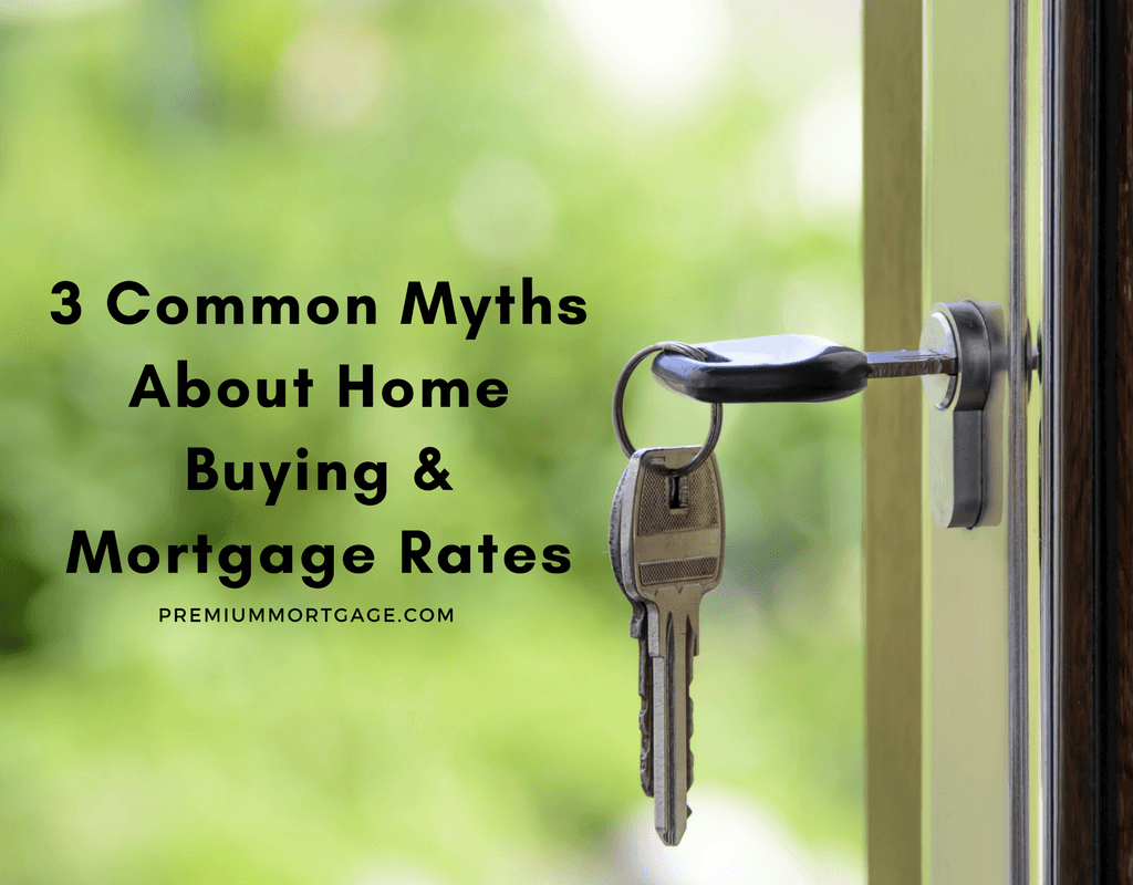 3 Common Myths About Home Buying & Mortgage Rates