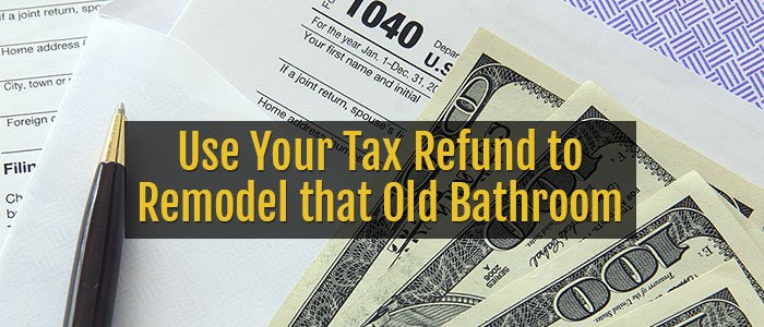 Use Your Tax Refund to Remodel that Old Bathroom