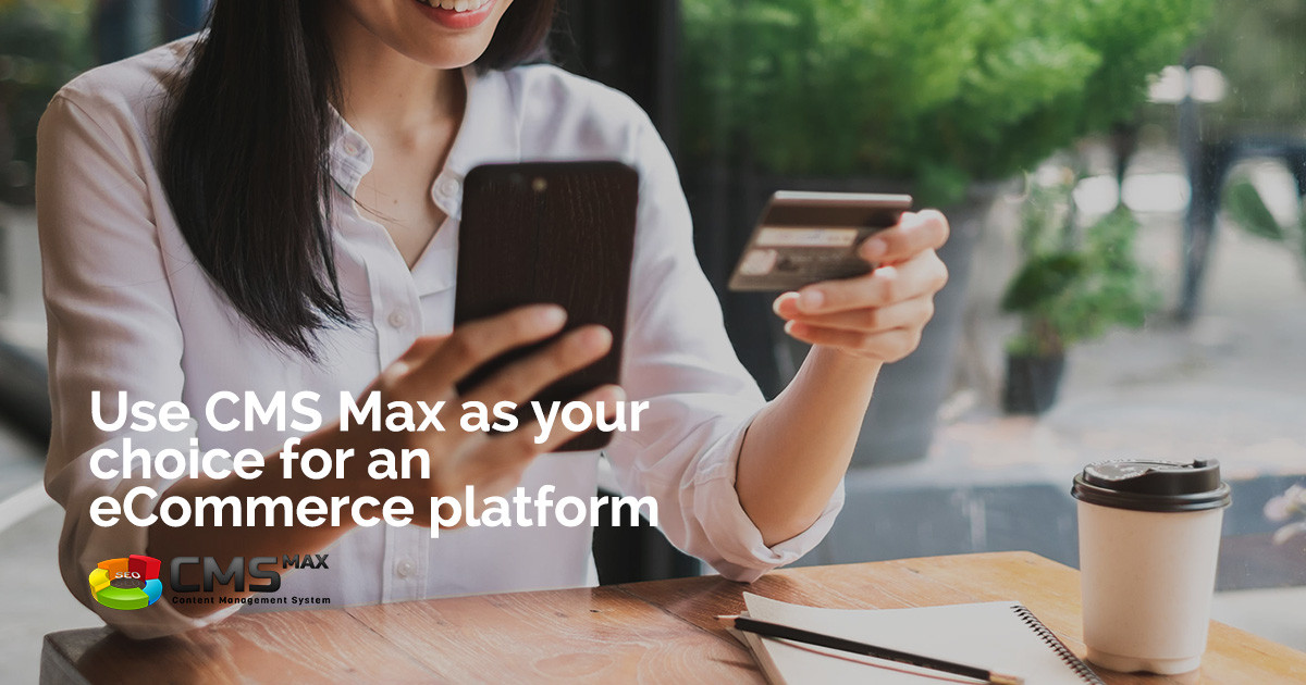 Why Make CMS Max Your eCommerce Platform