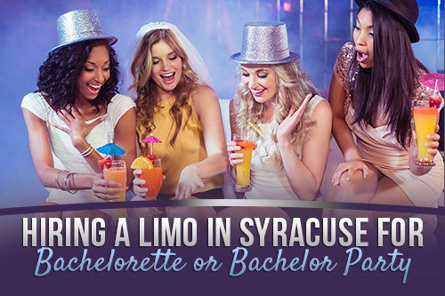 Hiring a Limo in Syracuse for Bachelorette or Bachelor Party