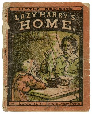 An Antique Children's Book Little Delight's Lazy Harry's Home McLoughlin Bros.